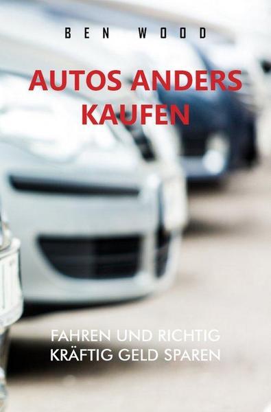 Sachbuch für den Autokauf: Autos anders kaufen