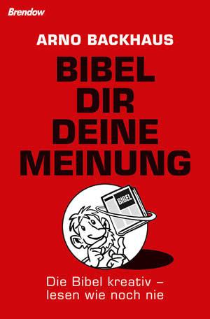 Bibel dir deine Meinung - Arno Backhaus
