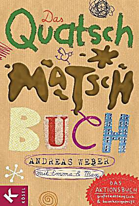 Das Quatsch-Matsch-Buch - Andreas Weber