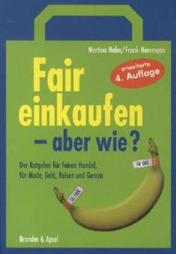 Fair einkaufen - aber wie? Ratgeber Fair Trade Produkte - Martina Hahn, Frank Herrmann