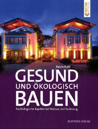 Gesund und ökologisch bauen - Renate Rühl - Ratgeber bauen, umbauen, renovieren