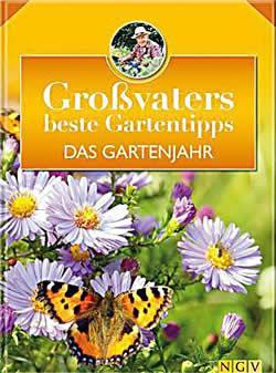 Grossvaters beste Gartentipps - Das Gartenjahr