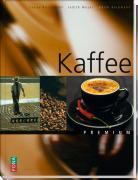 Kaffee - Geschichte, Anbau, Veredelung, Rezepte